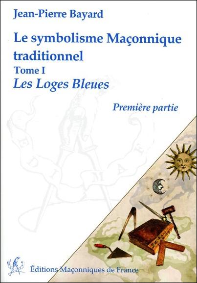 Le symbolisme Maçonnique traditionnel T1 – Les Loges Bleues – Première partie