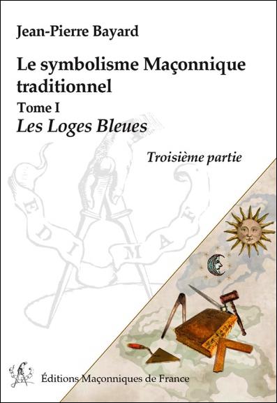 Le symbolisme Maçonnique traditionnel T1 – Les Loges Bleues – Troisième partie
