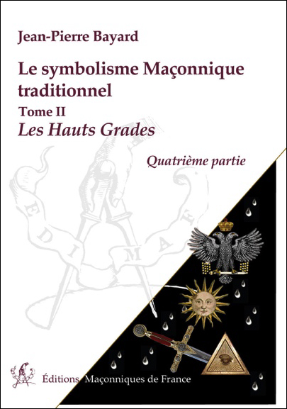Le symbolisme Maçonnique traditionnel – T2 : Les Hauts Grades – Quatrième partie