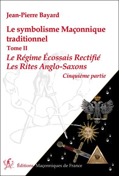 Le symbolisme Maçonnique traditionnel T2 – Le Régime Ecossais Rectifié – Les Rites Anglo-Saxons – 5ème partie